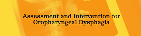 Assessment and Intervention for Oropharyngeal Dysphagia